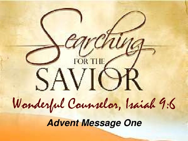 Advent Message One<br />Wonderful Counselor, Isaiah 9:6<br />