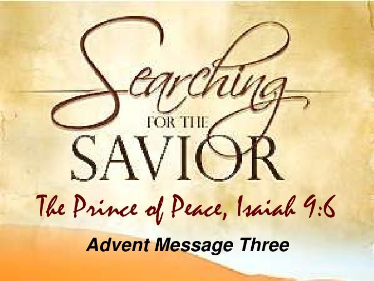 Advent Message Three<br />The Prince of Peace, Isaiah 9:6<br />