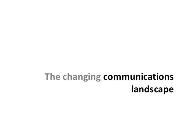 The changing communications                 landscape