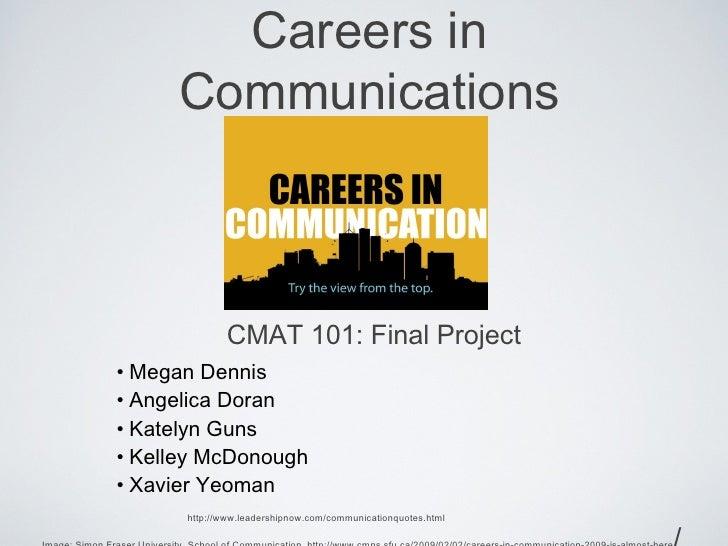 Careers in     Communications              CMAT 101: Final Project• Megan Dennis• Angelica Doran• Katelyn Guns• Kelley McD...