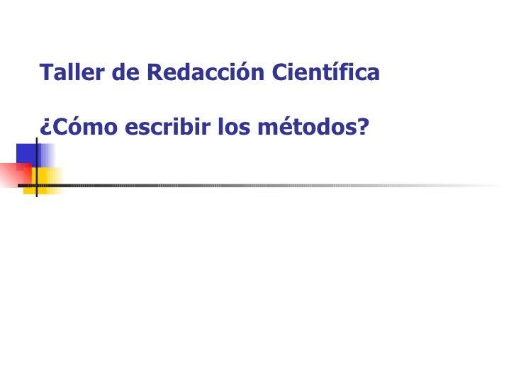 Taller de Redacción Científica ¿Cómo escribir los métodos?