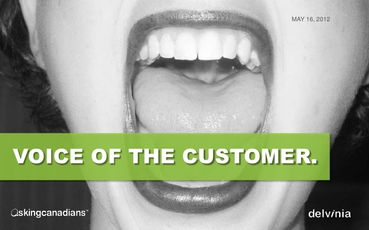 MAY 16, 2012VOICE OF THE CUSTOMER.