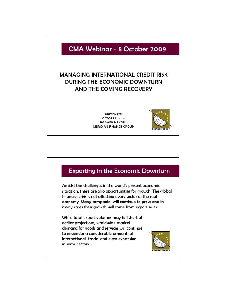 CMA Webinar - 8 October 2009   MANAGING INTERNATIONAL CREDIT RISK  DURING THE ECONOMIC DOWNTURN     AND THE COMING RECOVER...