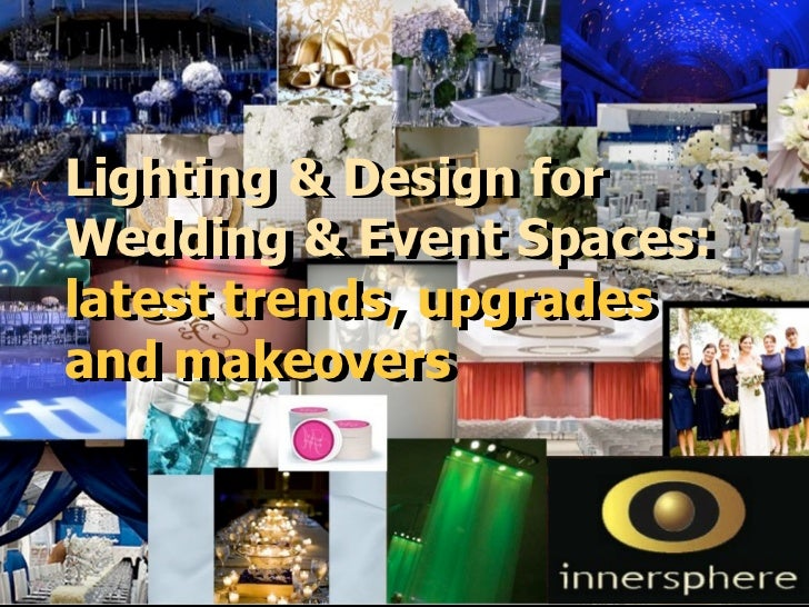Lighting & Design forLighting & Design forWedding & Event Spaces:Wedding & Event Spaces:latest trends, upgradeslatest tren...