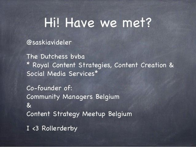 Hi! Have we met?@saskiavidelerThe Dutchess bvba* Royal Content Strategies, Content Creation &Social Media Services*Co-foun...