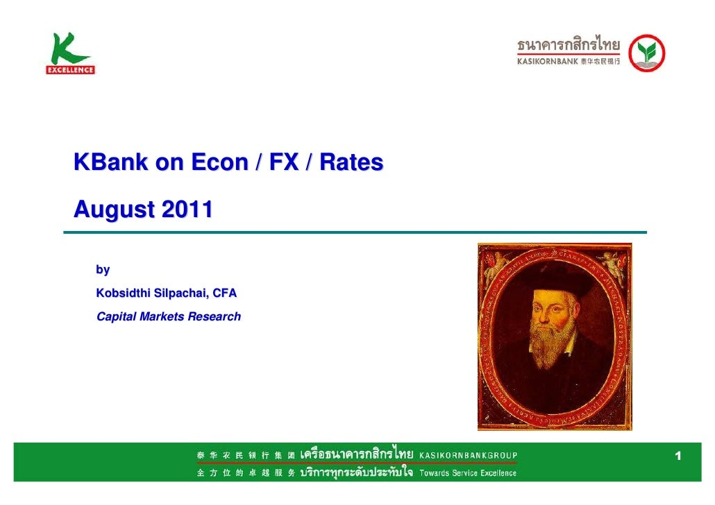 KBank on Econ / FX / RatesAugust 2011 by Kobsidthi Silpachai, CFA Capital Markets Research                             1