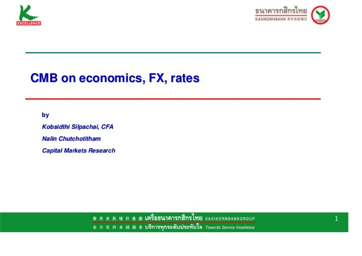 CMB on economics, FX, rates by Kobsidthi Silpachai, CFA Nalin Chutchotitham Capital Markets Research                      ...
