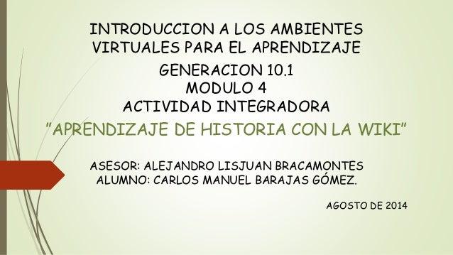 """INTRODUCCION A LOS AMBIENTES VIRTUALES PARA EL APRENDIZAJE GENERACION 10.1 MODULO 4 ACTIVIDAD INTEGRADORA """"APRENDIZAJE DE ..."""