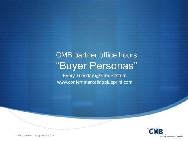 "www.contentmarketingblueprint.com CMB partner office hours ""Buyer Personas"" Every Tuesday @3pm Eastern www.contentmarketin..."