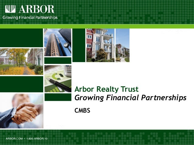 ARBOR.COM • 1.800.ARBOR.10 Arbor Realty Trust Growing Financial Partnerships CMBS
