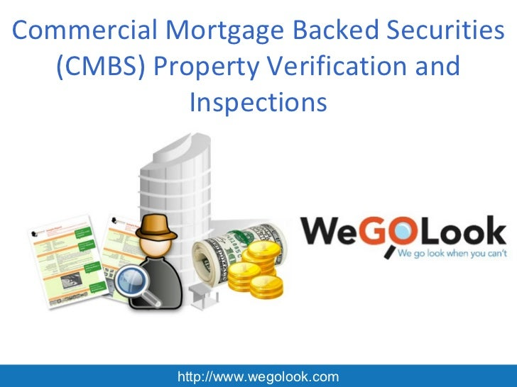 Commercial Mortgage Backed Securities   (CMBS) Property Verification and             Inspections            http://www.weg...