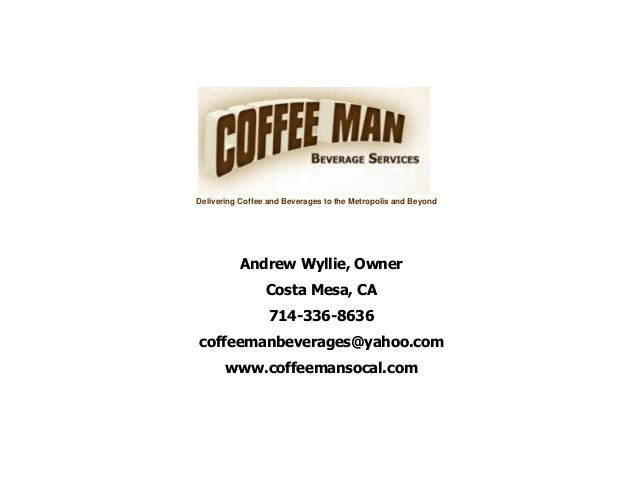 Delivering Coffee and Beverages to the Metropolis and BeyondAndrew Wyllie, OwnerCosta Mesa, CA714-336-8636coffeemanbeverag...