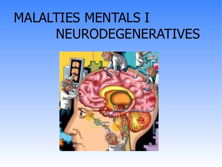 MALALTIES MENTALS I  NEURODEGENERATIVES
