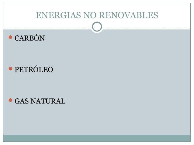 ENERGIAS NO RENOVABLESCARBÓNPETRÓLEOGAS NATURAL