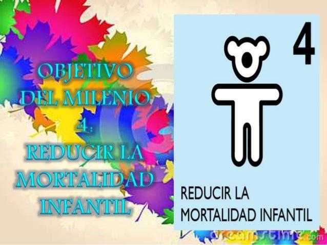 METAS Reducir 2/3 partes la mortalidad infantil Mejorar la salud en los países subdesarrollados Mejorar la alimentación