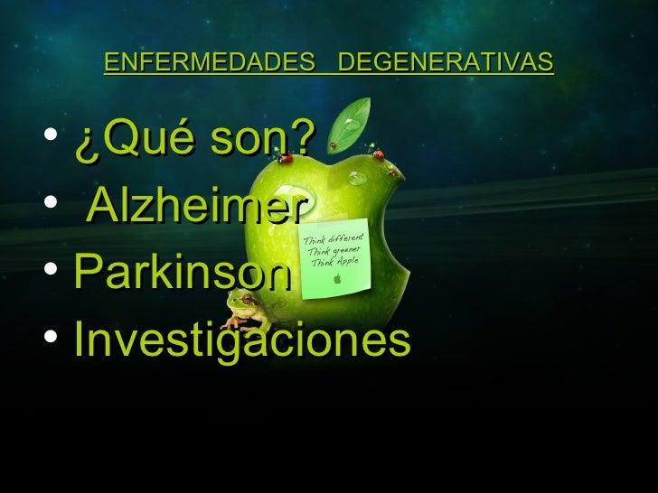 ENFERMEDADES  DEGENERATIVAS <ul><li>¿Qué son? </li></ul><ul><li>Alzheimer </li></ul><ul><li>Parkinson </li></ul><ul><li>In...