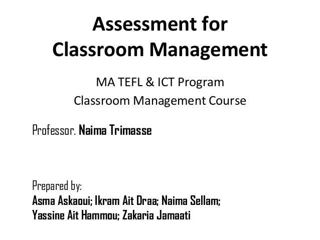 Assessment for    Classroom Management             MA TEFL & ICT Program         Classroom Management CourseProfessor. Nai...
