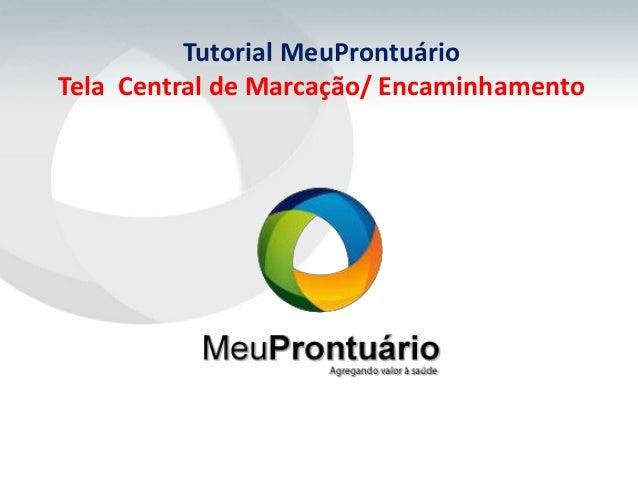 Tutorial MeuProntuárioTela Central de Marcação/ Encaminhamento