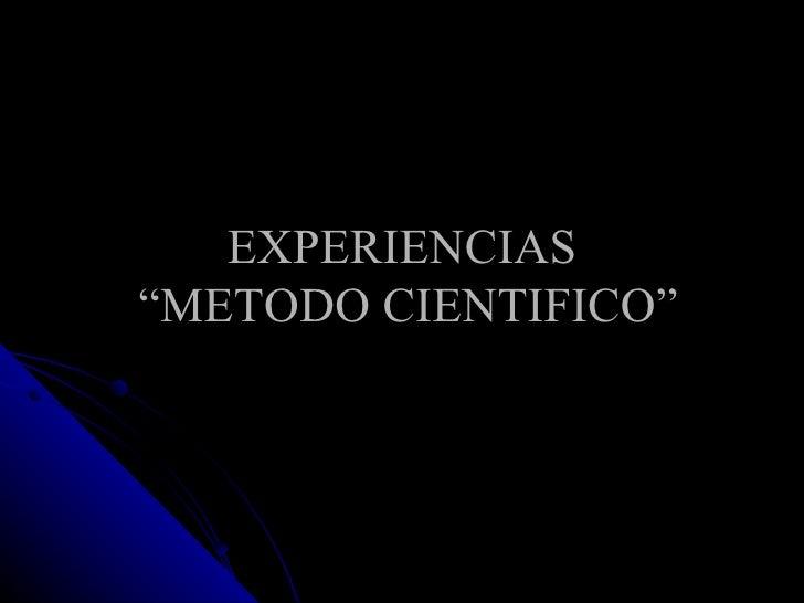 """EXPERIENCIAS  """"METODO CIENTIFICO"""""""