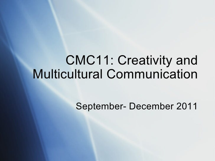 CMC11: Creativity and Multicultural Communication September- December 2011