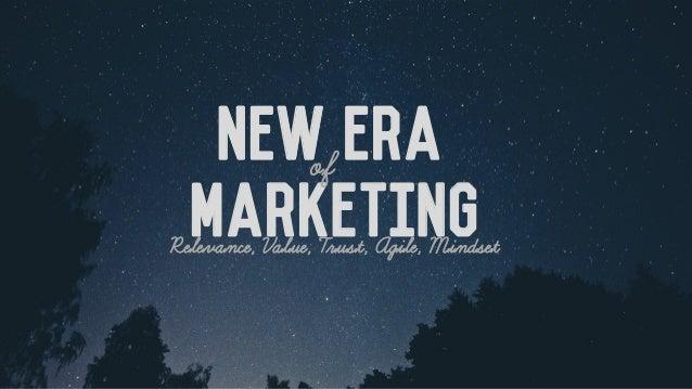 Relevance, Value, Trust, Agile, Mindset New Era  Marketing of