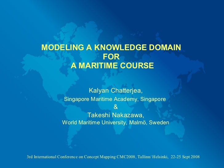 MODELING A KNOWLEDGE DOMAIN  FOR  A MARITIME COURSE Kalyan Chatterjea, Singapore Maritime Academy, Singapore   & Takeshi N...