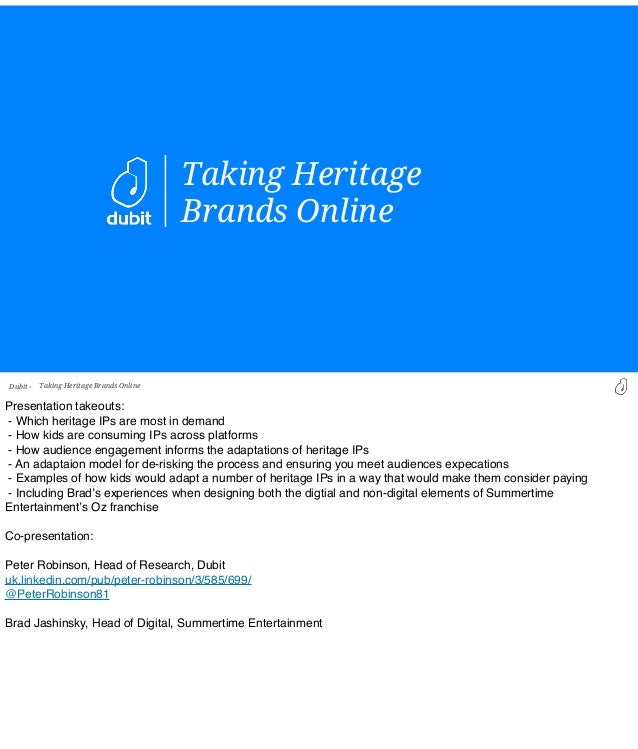 Taking Heritage Brands Online  Dubit -  Taking Heritage Brands Online  Presentation takeouts: - Which heritage IPs are mos...