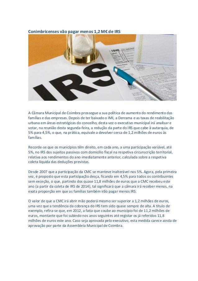 Conimbricenses vão pagar menos 1,2 M€ de IRS A Câmara Municipal de Coimbra prossegue a sua política de aumento do rendimen...