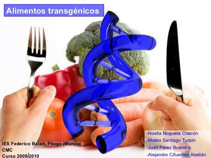 Alimentos transgénicos -Noelia Noguera Chacón -Mateo Santiago Turpín -Judit Pérez Buendía -Alejandro Cifuentes Abellán IES...