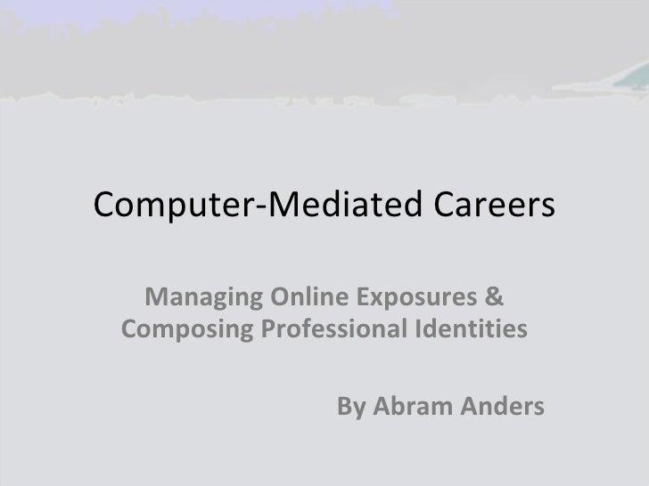 Computer-Mediated Careers Managing Online Exposures & Composing Professional Identities By Abram Anders