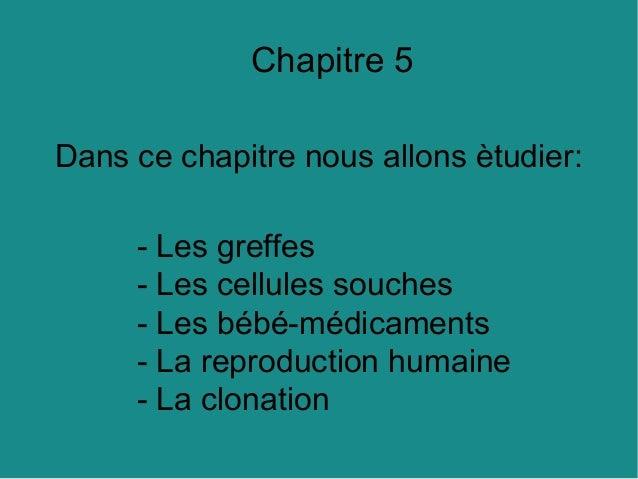 Chapitre 5 Dans ce chapitre nous allons ètudier: - Les greffes - Les cellules souches - Les bébé-médicaments - La reproduc...