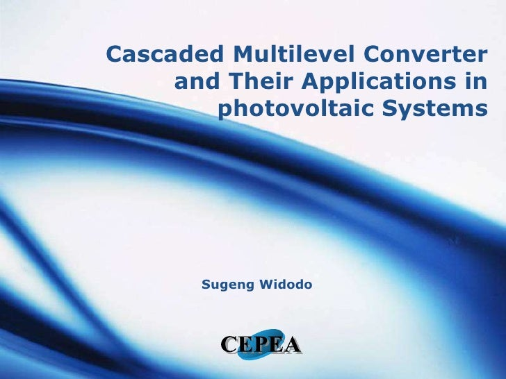 Cascaded Multilevel Converter and Their Applications in photovoltaic Systems<br />SugengWidodo<br />