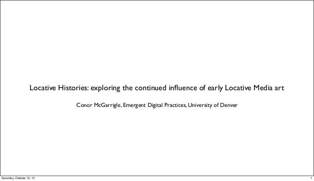 Locative Histories: exploring the continued influence of early Locative Media art Conor McGarrigle, Emergent Digital Practi...
