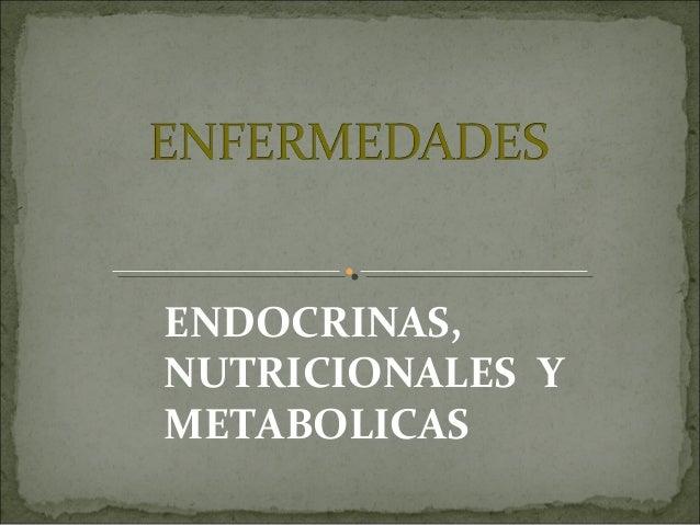 ENDOCRINAS, NUTRICIONALES Y METABOLICAS