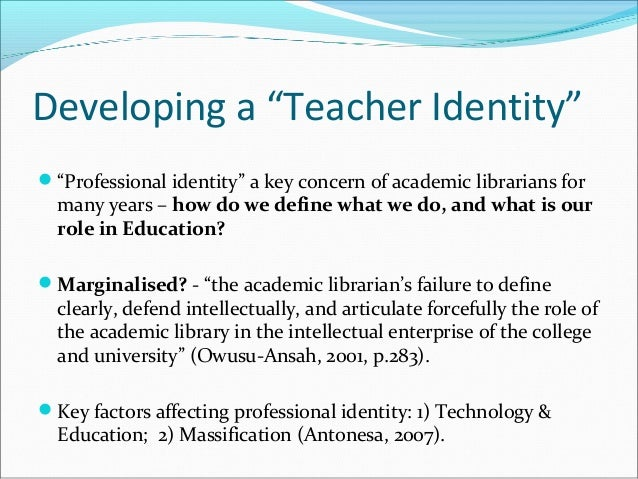 teacher professional identity Although much of the literature of teacher professionalism has  it also explores the views of teachers on how their professional identity and personal.