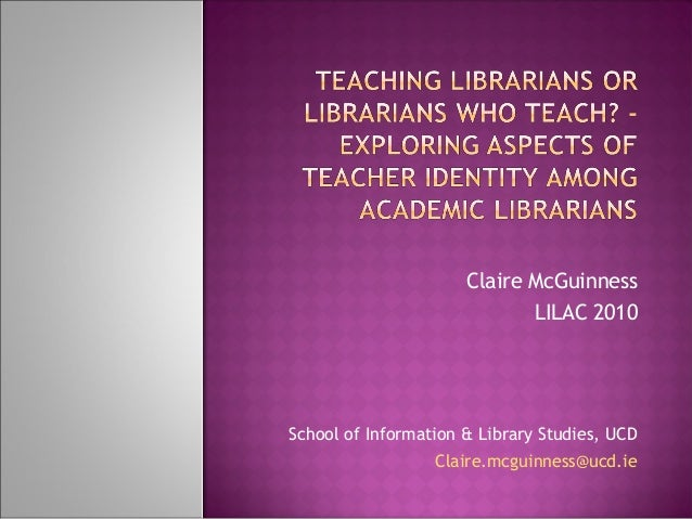 Claire McGuinness LILAC 2010 School of Information & Library Studies, UCD Claire.mcguinness@ucd.ie