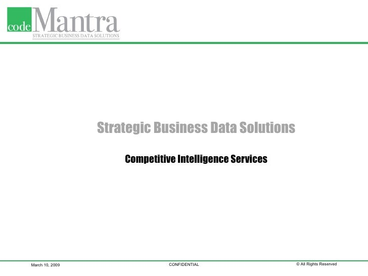 Strategic Business Data Solutions Competitive Intelligence Services March 10, 2009 CONFIDENTIAL © All Rights Reserved
