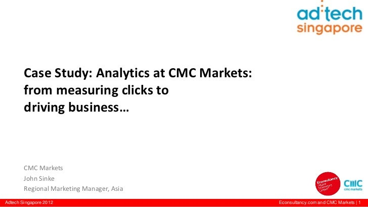 Case Study: Analytics at CMC Markets:        from measuring clicks to        driving business…        CMC Markets        J...
