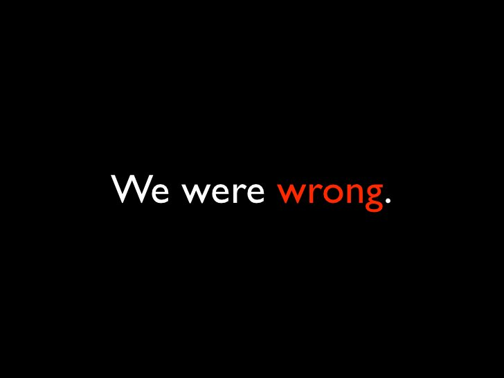 We were wrong.