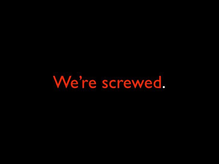 We're screwed.
