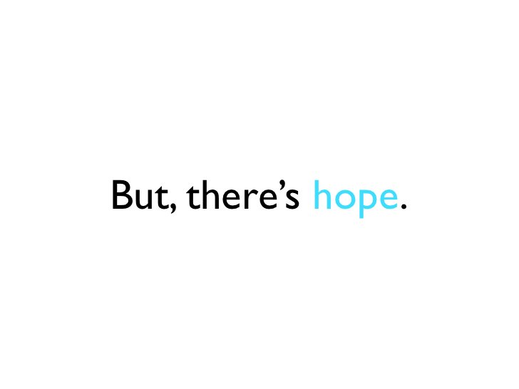 But, there's hope.