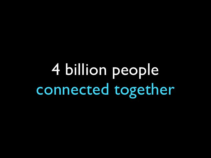 4 billion people connected together