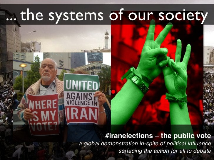 ... the systems of our society                         #iranelections – the public vote           a global demonstration i...