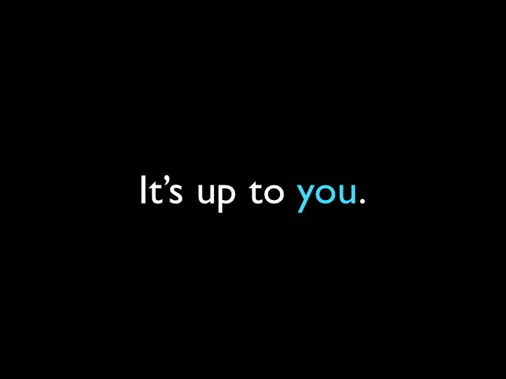It's up to you.