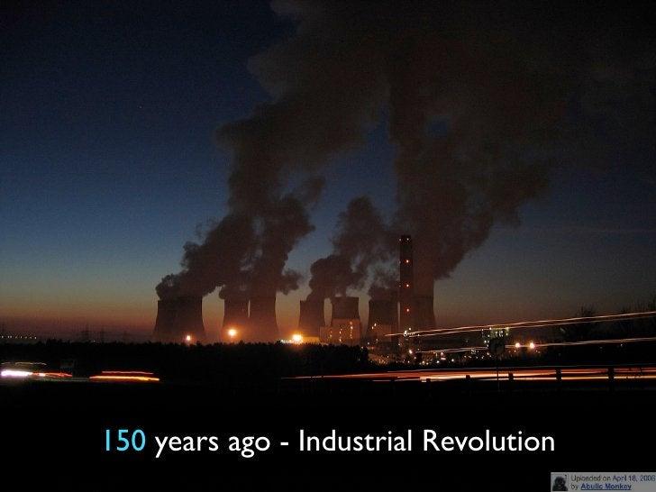 150 years ago - Industrial Revolution