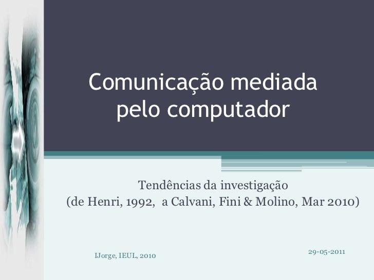 Comunicação mediada pelo computador<br />Tendências da investigação<br />(de Henri, 1992,  a Calvani, Fini & Molino, Mar 2...