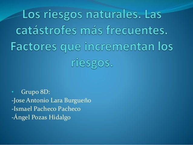 • Grupo 8D: -Jose Antonio Lara Burgueño -Ismael Pacheco Pacheco -Ángel Pozas Hidalgo