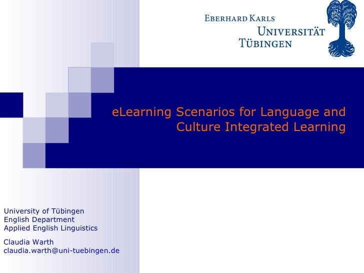 eLearning Scenarios  for   Language and Culture Integrated Learning Claudia Warth [email_address] University of Tübingen E...