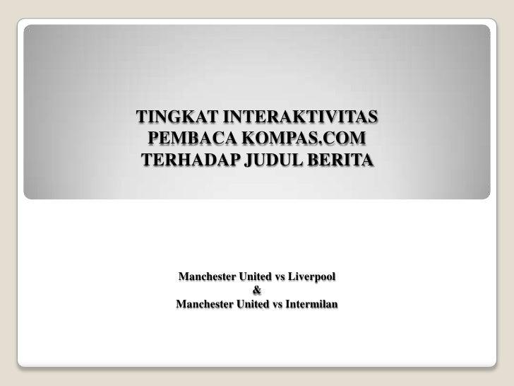 TINGKAT INTERAKTIVITAS  PEMBACA KOMPAS.COM TERHADAP JUDUL BERITA        Manchester United vs Liverpool                 &  ...