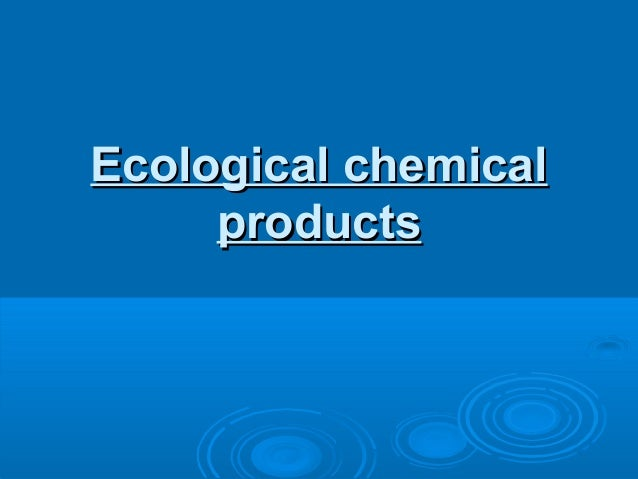 Ecological chemical     products